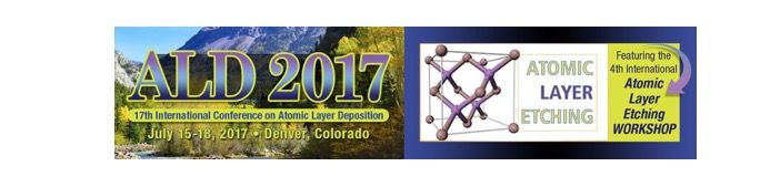 AVS 17th International Conference on Atomic Layer Deposition (ALD 2017) featuring the 4th International Atomic Layer Etching Workshop (ALE 2017)